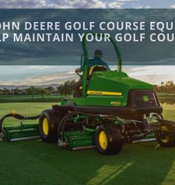 How John Deere Golf Course Equipment Help Maintain Your Golf Course